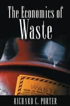 The Economics of Waste ebook by Richard C. Porter