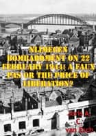 Nijmegen Bombardment On 22 February 1944: A Faux Pas Or The Price Of Liberation? ebook by Joris A. C. van Esch