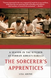 The Sorcerer's Apprentices - A Season in the Kitchen at Ferran Adrià's elBulli ebook by Lisa Abend