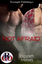 Not Afraid ebook by Elizabeth Monvey