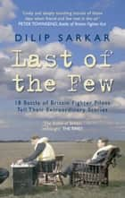 Last of the Few - 18 Battle of Britain Fighter Pilots Tell Their Extraordinary Stories ebook by Dilip Sarkar