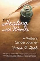 Healing With Words: A Writer's Cancer Journey ebook by Diana Raab,Melvin J. Silverstein