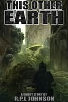 This Other Earth ebook by RPL Johnson