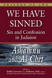 We Have Sinned: Sin and Confession in JudaismAshamnu and Al Chet ebook by Rabbi Lawrence A. Hoffman