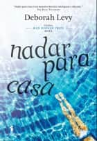 Nadar Para Casa ebook by DEBORAH LEVY