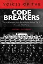 Voices of the Codebreakers - Personal accounts of the secret heroes of World War II ebook by Michael Paterson