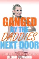 Ganged by the Daddies Next Door - A Multi Partner Story ebook by Jillian Cumming
