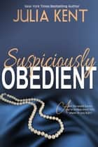 Suspiciously Obedient ebook by Julia Kent