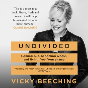 Undivided: Coming Out, Becoming Whole, and Living Free From Shame audiobook by Vicky Beeching