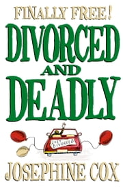 Divorced and Deadly ebook by Josephine Cox