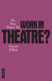 So You Want To Work In Theatre? ebook by Susan Elkin