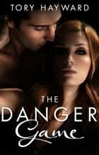 The Danger Game (Novella) ebook by Tory Hayward