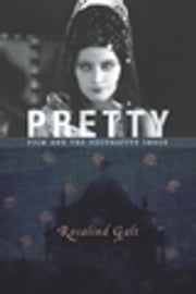 Pretty - Film and the Decorative Image ebook by Rosalind Galt