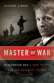 Master of War - Blackwater USA's Erik Prince and the Business of War ebook by Suzanne Simons