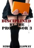 Disciplined By The Professor 3 (Spanking) ebook by Simone Holloway