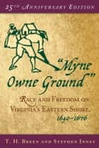 Myne Owne Ground: Race and Freedom on Virginias Eastern Shore, 1640-1676 ebook by T. H. Breen, Stephen Innes