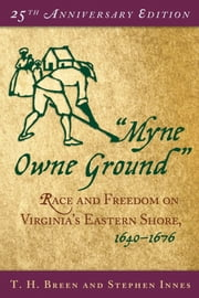 Myne Owne Ground: Race and Freedom on Virginias Eastern Shore, 1640-1676 ebook by T. H. Breen,Stephen Innes