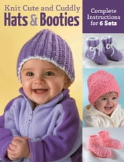 Knit Cute and Cuddly Hats and Booties - Complete Instructions for 6 Sets ebook by Edie Eckman,Bonnie Franz,Ware