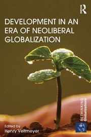 Development in an Era of Neoliberal Globalization ebook by Henry Veltmeyer