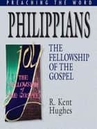 Philippians: The Fellowship of the Gospel ebook by R. Kent Hughes,R. Kent Hughes