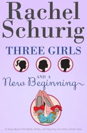 Three Girls and a New Beginning ebook by Rachel Schurig