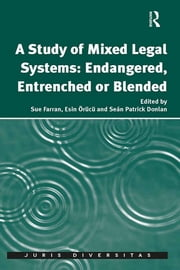 A Study of Mixed Legal Systems: Endangered, Entrenched or Blended ebook by Sue Farran,Esin Örücü