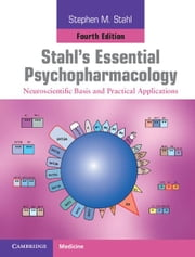 Stahl's Essential Psychopharmacology: Neuroscientific Basis and Practical Applications ebook by Stahl, Stephen M.