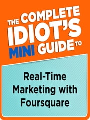 The Complete Idiot's Mini Guide to Real-Time Marketing with foursquare ebook by Tom Snyder
