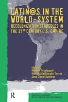 Latino/as in the World-system - Decolonization Struggles in the 21st Century U.S. Empire ebook by Ramon Grosfoguel, Nelson Maldonado-Torres, Jose David Saldivar