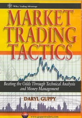 Market Trading Tactics - Beating the Odds Through Technical Analysis and Money Management ebook by Daryl Guppy