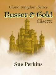 Russet & Gold – Elisette - Cloud Kingdoms, #2 ebook by Sue Perkins