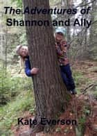 The Adventures of Shannon and Ally ebook by Kate Everson