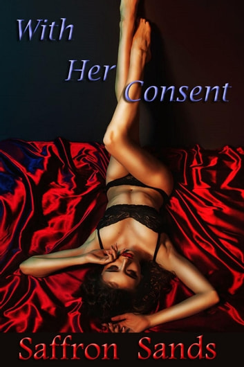 With Her Consent ebook by Saffron Sands