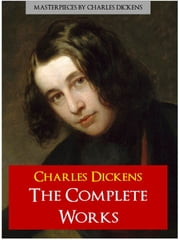 CHARLES DICKENS THE COMPLETE WORKS (Definitive Edition) - Including Pickwick Papers, Oliver Twist, Christmas Carol, David Copperfield, Bleak House, Hard Times, Tale of Two Cities, Great Expectations and More ebook by Charles Dickens