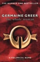 The Whole Woman - The No. 1 Sunday Times bestseller ebook by Germaine Greer