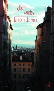 Le nom de Lyon ebook by Gilbert Vaudey