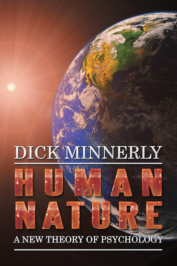HUMAN NATURE: A New Theory of Psychology ebook by Dick Minnerly