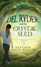 Del Ryder and the Crystal Seed eBook by Matthew David Brough
