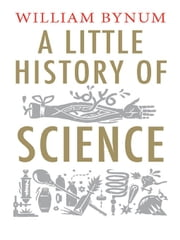 A Little History of Science ebook by William Bynum