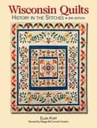 Wisconsin Quilts - History In The Stitches ebook by Ellen Kort