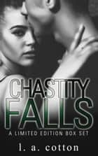 Chastity Falls: Limited Edition Box Set ebook by L. A. Cotton