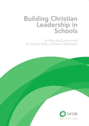 Building Christian Leadership in Schools ebook by Dr Philip SA Cummins, Dr Stephen Hinks, Gaynor MacKinnon