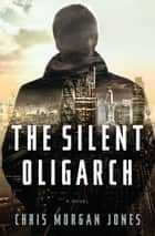 The Silent Oligarch ebook by Christopher Morgan Jones
