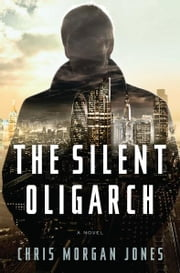The Silent Oligarch - A Novel ebook by Christopher Morgan Jones