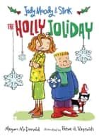 Judy Moody and Stink: The Holly Joliday ebook by Megan McDonald, Peter H. Reynolds