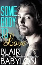 Somebody to Love (Rock Stars in Disguise: Tryp) ebook by Blair Babylon