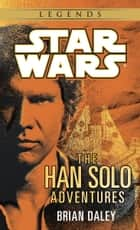 The Han Solo Adventures: Star Wars ebook by Brian Daley