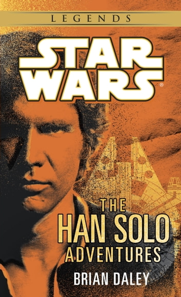 The Han Solo Adventures: Star Wars Legends ebook by Brian Daley