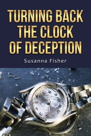 Turning Back the Clock of Deception ebook by Susanna Fisher