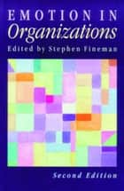 Emotion in Organizations ebook by Stephen Fineman